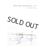 BOOTLEG SESSIONS V.4 「the last leg」